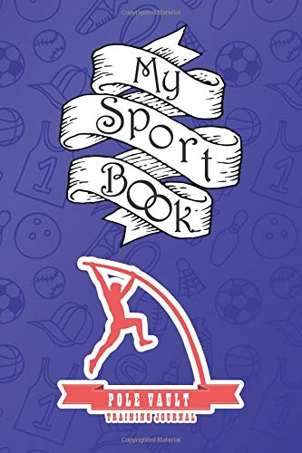My sport book - Pole vault training journal: 200 pages with 6