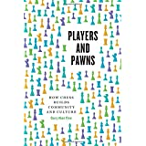 Players and Pawns – How Chess Builds Community and  Culture