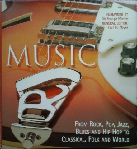 Music: From Rock, Pop, Jazz, Blues and Hip Hop to Classical, Folk and World by Unknown (25-Jun-1905) Hardcover