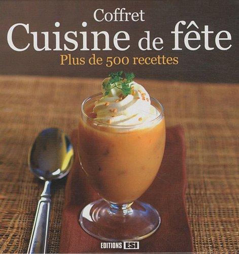 Cuisine de fête : Plus de 500 recettes en 4 volumes : Chocolat, délicieux desserts; 140 recettes de fête; 140 recettes de verrines exquises; 140 verrines de fête