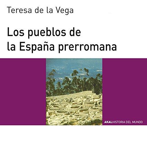 LOS PUEBLOS DE LA ESPAÑA PRERROMANA (Historia del mundo para jóvenes nº 63) por TERESA DE LA VEGA