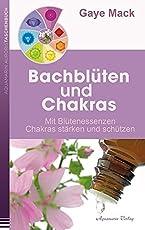 Bachblüten und Chakras: Mit Blütenessenzen Chakras stärken und schützen