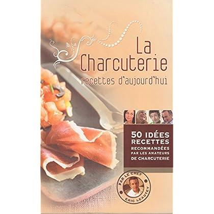 La Charcuterie - Recettes D'aujourd'hui Par Le Chef Eric Leautey