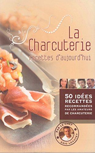 La Charcuterie - Recettes D'aujourd'hui Par Le Chef Eric Leautey par E. Leautey