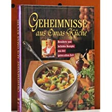 Geheimnisse aus Omas Küche : bewährte und beliebte Rezepte aus der guten alten Zeit.