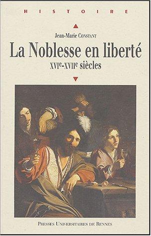 La noblesse en liberté : XVIe-XVIIe siècles par Jean-Marie Constant