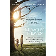 Miracles from Heaven: A Little Girl, Her Journey to Heaven and Her Amazing Story of Healing (English Edition)