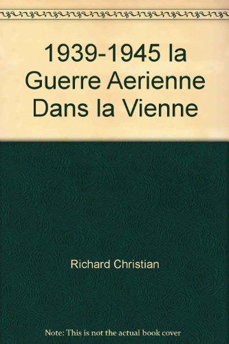 1939-1945 la Guerre Aerienne Dans la Vienne par Richard Christian