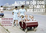Alltag in der DDR: So haben wir gelebt: Manfred Beier Fotografien aus dem größten Privatarchiv der DDR. 1949-1971 - Nils Beier