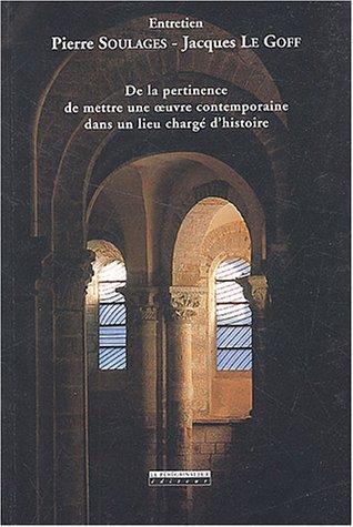 De la pertinence de mettre une oeuvre contemporaine dans un lieu chargé d'histoire : Entretien par Pierre Soulages