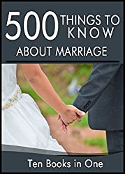 500 Things to Know About Marriage: Budget Dates, Expressing Your Love, Strengthening a Relationship, Buying an Engagement Ring, Planning a Wedding, and Honeymoon Planning