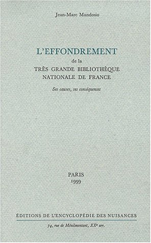L'EFFONDREMENT DE LA TRES GRANDE BIBLIOTHEQUE NATIONALE DE FRANCE. Ses causes, ses conséquences