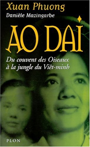 Ao Dai. Du couvent des Oiseaux à la jungle du Viêt-minh