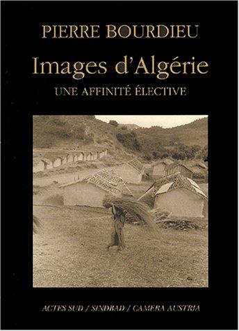Images d'Algérie. Une affinité sélective par Pierre Bourdieu