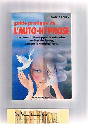 Guide pratique de l'auto-hypnose/comment développer la mémoire, arreter de fumer, vaincre la timid par Sanfo V.