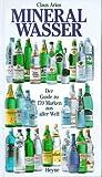 Mineralwasser. Der Guide zu 170 Marken aus aller Welt