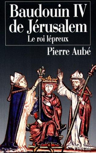BAUDOUIN IV DE JERUSALEM. Le roi lépreux