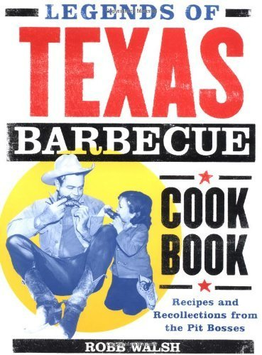 Legends of Texas Barbecue Cookbook: Recipes and Recollections from the Pit Bosses by Robb Walsh (2002) Paperback