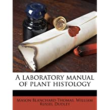 A laboratory manual of plant histology by Thomas, Mason Blanchard, Dudley, William Russel (2010) Paperback