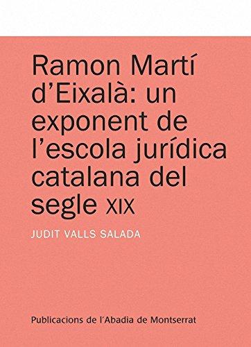 Ramon Martí d'Eixalà: un exponent de l'escola jurídica catalana del segle XIX (Textos i Estudis de Cultura Catalana) por Judit Valls Salada