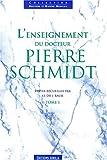 L'enseignement du Dr. Pierre Schmidt, tome 1