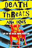 Death Threats and Dogs: Life on the Social Work Frontline
