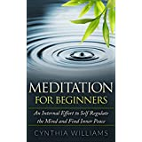 MEDITATION: FOR BEGINNERS AN INTERNAL EFFORT TO SELF REGULATE THE MIND: Mindfulness, Yoga, Meditation, Meditation For Beginners, Meditation Techniques, ... Relaxation, Calmness (English Edition)