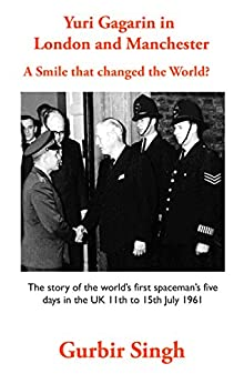 Yuri Gagarin in London and Manchester: A smile that changed the World? by [Singh, Gurbir]
