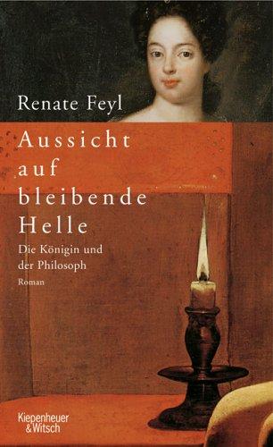Kiepenheuer&Witsch Aussicht auf bleibende Helle: Die Königin und der Philosoph