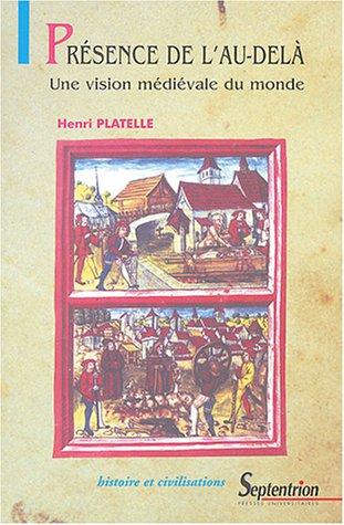 Présence de l'Au-delà : Une vision médiévale du monde par Henri Platelle