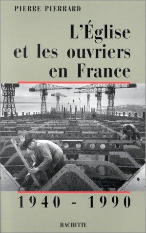 L'Eglise et les ouvriers en France Tome 2 : 1940-1990