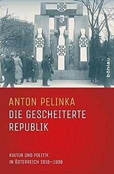 Die gescheiterte Republik: Kultur und Politik in Österreich 1918–1938