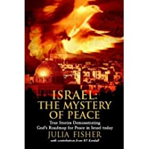 Israel: The Mystery of Peace - True Stories Demonstrating God's Roadmap for Peace in Israel Today