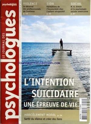 JOURNAL DES PSYCHOLOGUES (LE) [No 212] du 01/11/2003 - L'INTENTION SUICIDAIRE / UNE EPREUVE DE VIE - HARCELEMENT MORAL / SORTIR DU SILENCE ET CREER DES LIENS - VIOLENCE / LE DESARROI DES PROFESSIONNELS DE L'ENFANCE - SIDA / FORMATIONS DE L'INCONSCIENT CHEZ L'ENFANT SEROPOSITIF - SOCIAL / H. A. SIMON ET LA PSYCHOLOGIE SOCIALE AMERICAINE