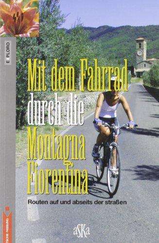 Mit dem Fahrrad durch di Montagna Fiorentina. Routen auf und abseits der Strassen por Mario Mantovani