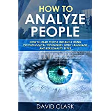 How to Analyze People: How to Read People Instantly Using Psychological Techniques, Body Language, and Personality Types (English Edition)