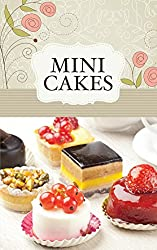 Mini Cakes: The best sweet recipes for little cakes and tarts