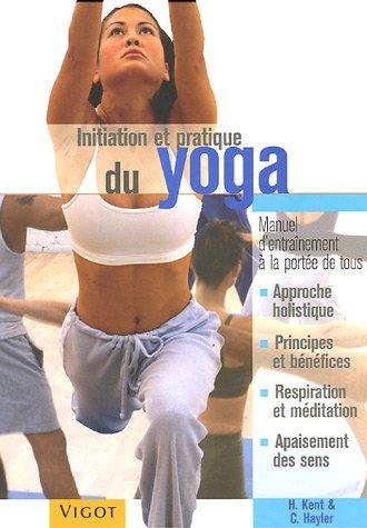 Initiation et pratique du yoga par H Kent