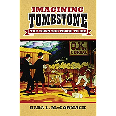 Imagining Tombstone: The Town Too Tough to Die (Culture America (Hardcover))