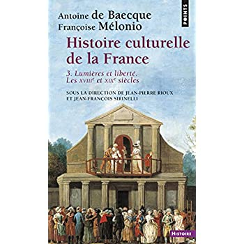 Histoire culturelle de la France . Lumières et liberté. Les XVIIIe et XIXe siècles (3)