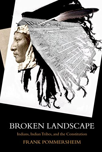 Broken Landscape: Indians, Indian Tribes, and the Constitution