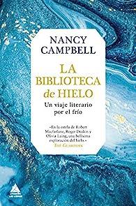 La biblioteca de hielo: Un viaje literario por el frío par Nancy Campbell