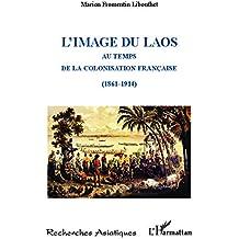 L'image du Laos: Au temps de la colonisation française (1861-1914)