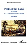 L'image du Laos: Au temps de la colonisation française (1861-1914) (Recherches asiatiques)