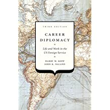 Career Diplomacy: Life and Work in the US Foreign Service, Third Edition