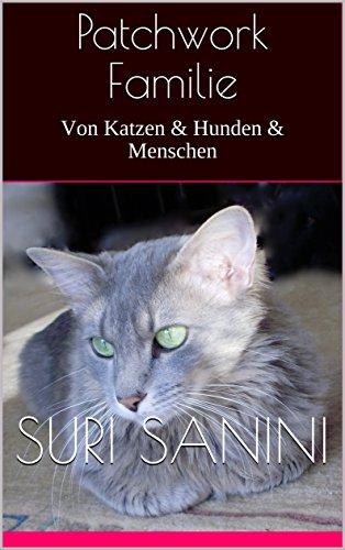 Patchwork Familie: Von Katzen & Hunden & Menschen -