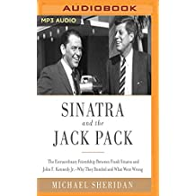 Sinatra and the Jack Pack: The Extraordinary Friendship Between Frank Sinatra and John F. Kennedy Jr. - Why They Bonded and What Went Wrong