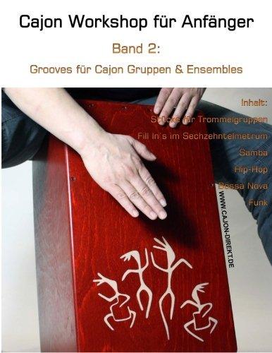Cajon Workshop fuer Anfaenger, Band 2: Grooves fuer Cajon Gruppen & Ensembles: Volume 2 por Daniel Schwenger