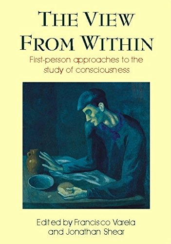 View from Within: First-person Approaches to the Study of Consciousness (Journal of Consciousness Studies, 6, No. 2-3)