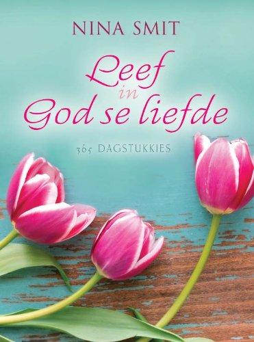Leef in God se liefde: 365 Dagstukkies (Afrikaans Edition)
